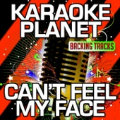 Can't Feel My Face (Karaoke Version) [Originally Performed By The Weeknd]