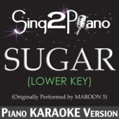 Sugar (Lower Key) [Originally Performed By Maroon 5] [Piano Karaoke Version]