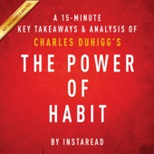 A 15-Minute Key Takeaways & Analysis of Charles Duhigg's the Power of Habit: Why We Do What We Do in Life and Business (Unabridged) - Instaread Cover Art