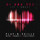 Si Una Vez (If I Once) [feat. Wisin, Frankie J & Leslie Grace] - Play-N-Skillz