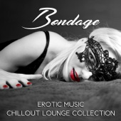 Bondage Erotic Music Chillout Lounge Collection