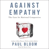 Against Empathy: The Case for Rational Compassion (Unabridged) - Paul Bloom Cover Art