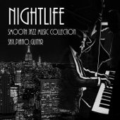Nightlife & Smooth Jazz Music Collection: Sax, Piano, Guitar, Romatic Evening, Jazz Instrumental Session, Restaurant Music, Jazz Club, Total Relax for Lovers, Sexual Jazz Vibration for Intimate Moments