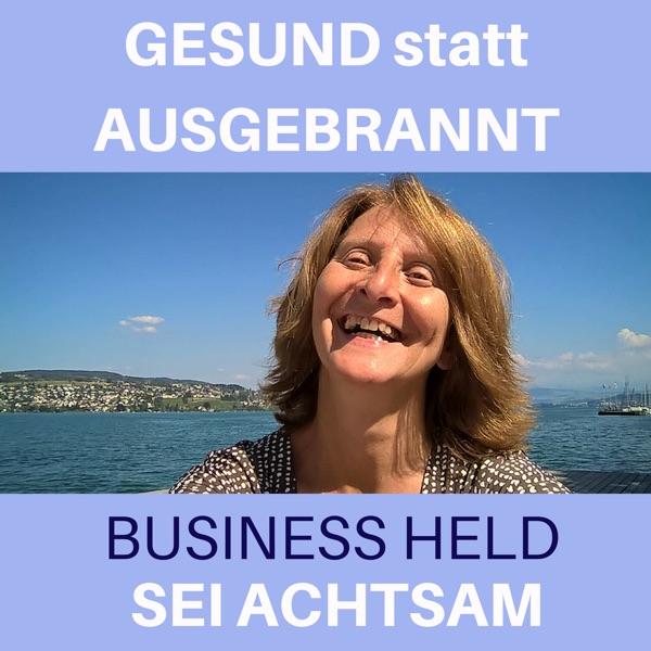 SEI ACHTSAM - Der Podcast für den Business Helden von heute - Gesund statt ausgebrannt