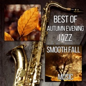 Best of Autumn Evening Jazz: Smooth Fall Music, Background Music