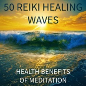 50 Reiki Healing Waves: Health Benefits of Meditation - Activation Therapy with Nature Sounds, Classical Indian Flute Music for Massage, Tibetan Bowls and Bells