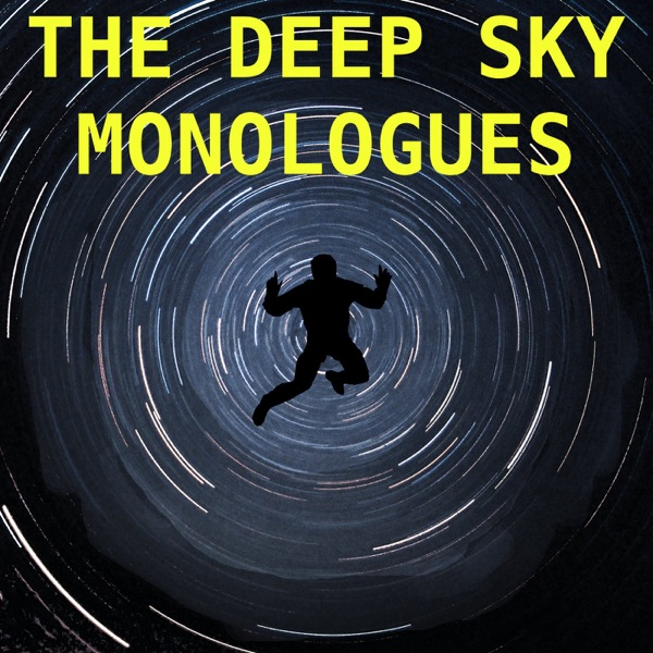 The Deep Sky Monologues