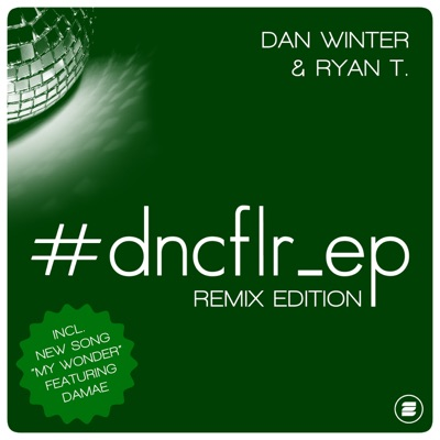 Dan Winter & Ryan T.-#dncflr_ep (Remix Edition)