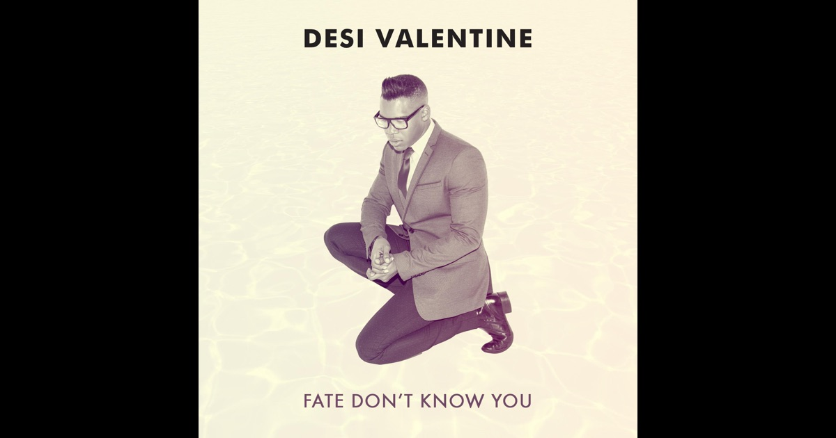 Desi Valentine  Fate Dont Know You