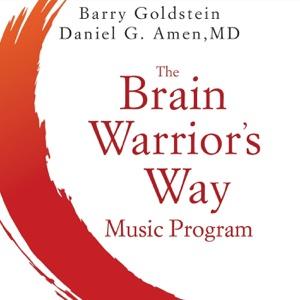 The Brain Warrior's Way Music Program - Barry Goldstein & Daniel G. Amen, M.D., Barry Goldstein & Daniel G. Amen, M.D.