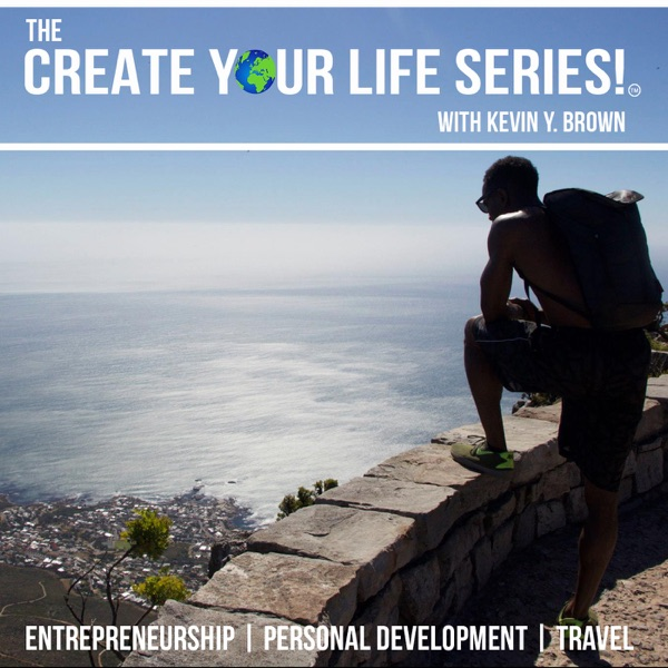 The Create Your Life Series with Kevin Y. Brown