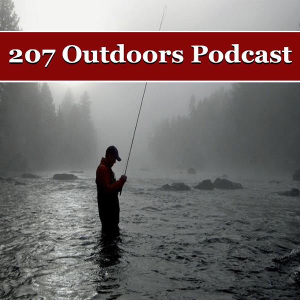 207 Outdoors Podcast: Hunting | Fishing