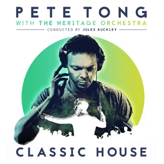 Classic House – Jules Buckley, Pete Tong & The Heritage Orchestra