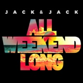 All Weekend Long - Jack & Jack