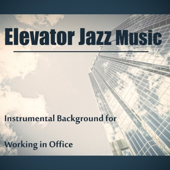 Elevator Jazz Music: Best of Lounge Jazz Music, Instrumental Background for Working in Office, Relax & Focus – Good Morning Jazz Academy