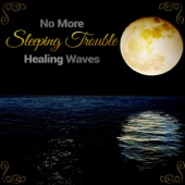 No More Sleeping Trouble – Healing Waves: Natural Lullaby Music, Calming Sound for Good Dream & Sleep Relaxation