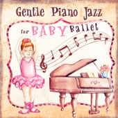 Gentle Piano Jazz for Baby Ballet: Inspirational Music for Kids & Children, Dancing and Having Fun