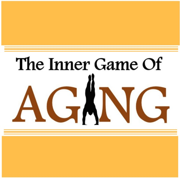 The Inner Game Of Aging : Grow Older without Growing Old