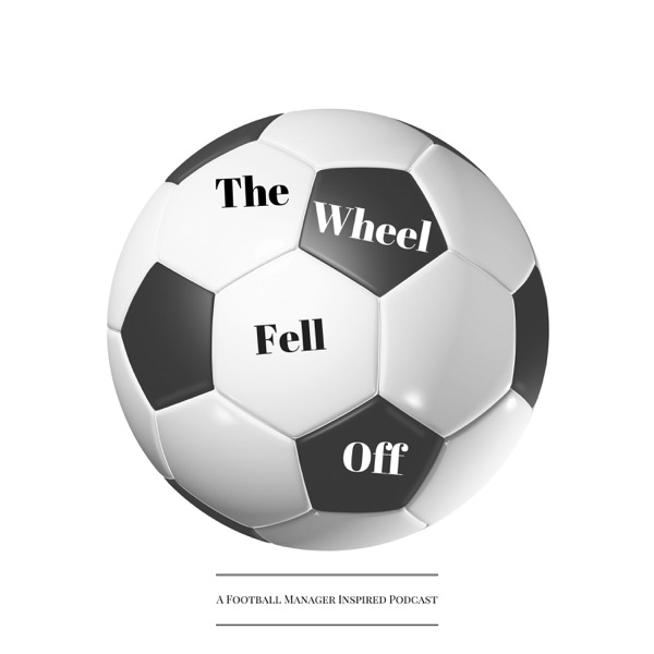 The Wheel Fell Off Podcast - A Football Manager Inspired Podcast
