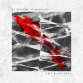 The Resilient, Betraying the Martyrs