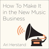 How to Make It in the New Music Business: Practical Tips on Building a Loyal Following and Making a Living as a Musician (Unabridged) - Ari Herstand