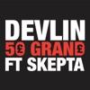 50 Grand (feat. Skepta) - Single, Devlin