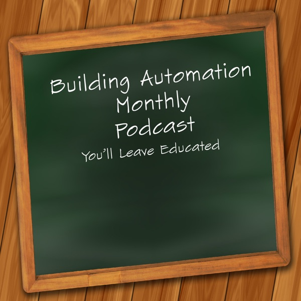 The Building Automation Monthly Podcast | Teaching You Building Automation, Systems Integration, and Information Technology