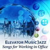 Elevator Music Jazz: Songs for Working in Office, Ambient Jazz Background Music (Saxophone, Trumpet and Piano), Focus & Relaxation, Improve Concentration, Easy Listening Music