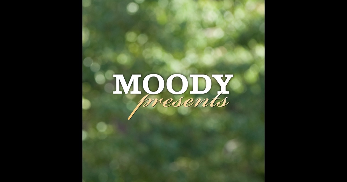 Moody Presents by Moody Radio on iTunes