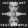 Reflections (Radio Edit) [feat. Example] - Single, Jacob Plant