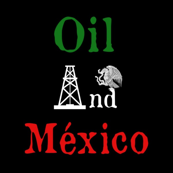 El Petroleo es Nuestro: A History of Oil in Mexico