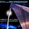 Arch Allies - Live At Riverport, Styx & REO Speedwagon