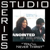 You'll Never Thirst (With Background Vocals) - Anointed