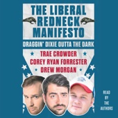 Trae Crowder, Drew Morgan & Corey Ryan Forrester - The Liberal Redneck Manifesto: Draggin' Dixie Outta the Dark (Unabridged)  artwork