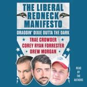 Trae Crowder, Drew Morgan & Corey Ryan Forrester - The Liberal Redneck Manifesto: Draggin' Dixie Outta the Dark (Unabridged)  artwork