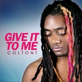 Give It To Me - ColtonT