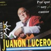 Por Que Soy Cantor, Juanon Lucero