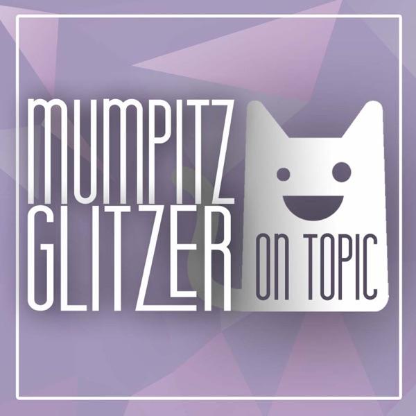 Mumpitz und Glitzer - ON TOPIC