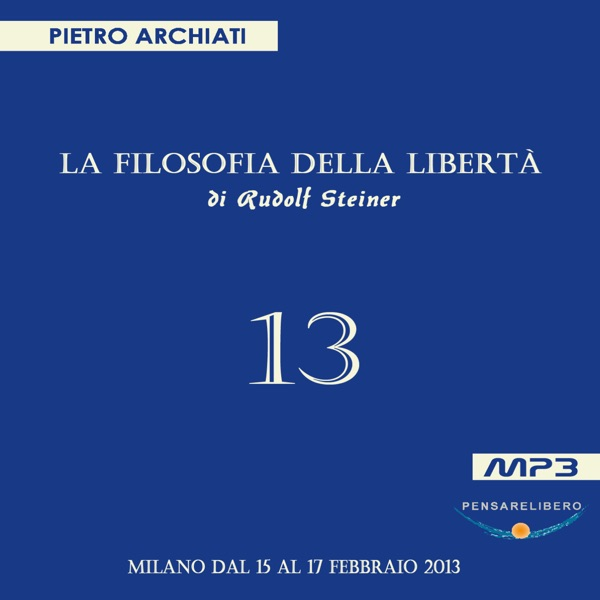 La Filosofia della Libertà - 13° Seminario - Milano, dal 15 al 17 febbraio 2013