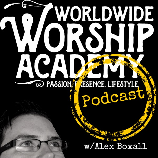 The Worldwide Worship Academy Podcast: Worship, Leading, Songwriting and Living
