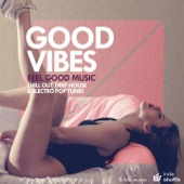 Good Vibes (Feel Good Music: Chill Out, Deep House & Electro Pop Tunes)