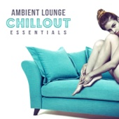 Ambient Lounge Chillout Essentials: Relaxing Instrumental Music for Lying to Sofa, Total Relax at Home, Lazy Time