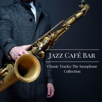 Classic Tracks: The Saxophone Collection – Jazz Café Bar