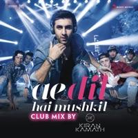 Ae Dil Hai Mushkil (Club Mix By DJ Kiran Kamath) - Single - Pritam, Arijit Singh & Kiran Kamath