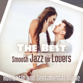 The Best Smooth Jazz for Lovers: Romantic and Sentimental Music, Night Date in Paris, Love Songs after Dark, Candle Light Dinner, Moody Sounds