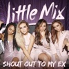 Shout Out to My Ex by Little MIX