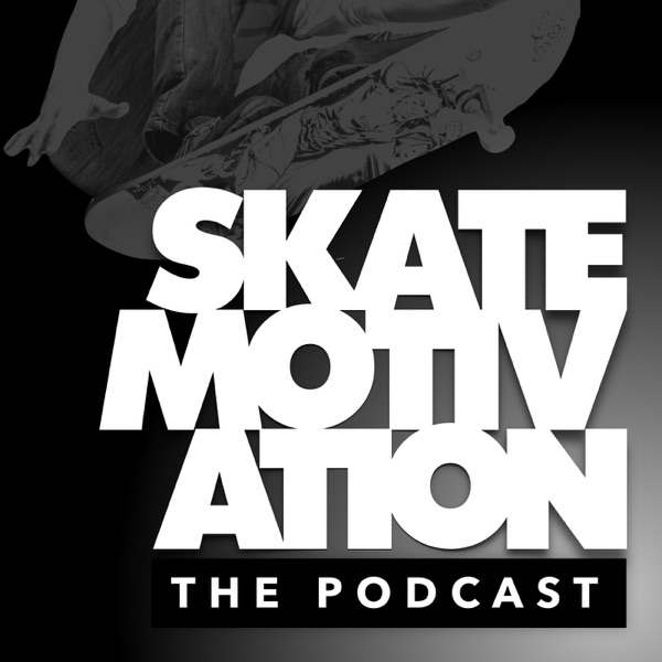 The Skate Motivation Podcast with STOKED Steve