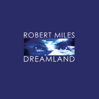 Dreamland (Remastered) – Robert Miles