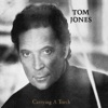Carrying a Torch, Tom Jones