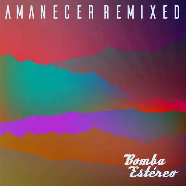 Bomba Estéreo - Amanecer Remixed (2016) [MP3 @192 Kbps]